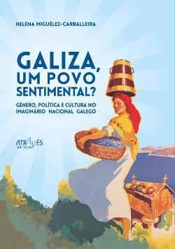 Galiza, um povo sentimental? Género, política e cultura no imaginário nacional galego